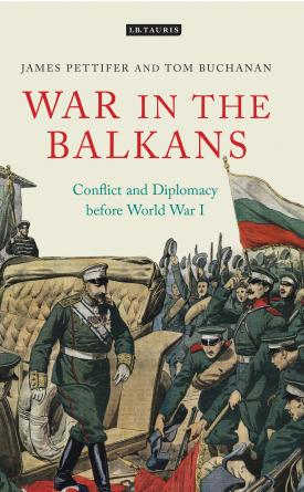 War in the Balkans: Conflict and Diplomacy Before World War I (International Library of Twentieth Century History)