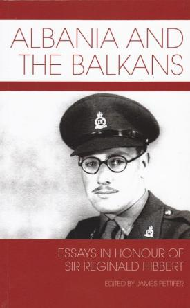 Albania and the Balkans - Essays in honour of Sir Reginald Hibbert