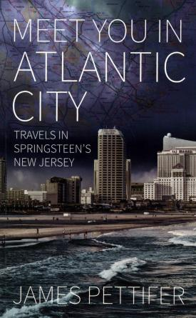 Meet You In Atlantic City: Travels in Springsteen